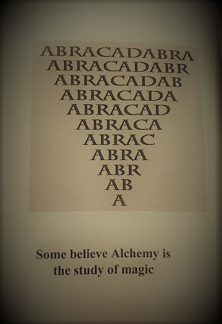 10-And some believe that alchemy is the study of Magic: included is a fun photo with the Abracadabra written in an upside down pyramid shape.