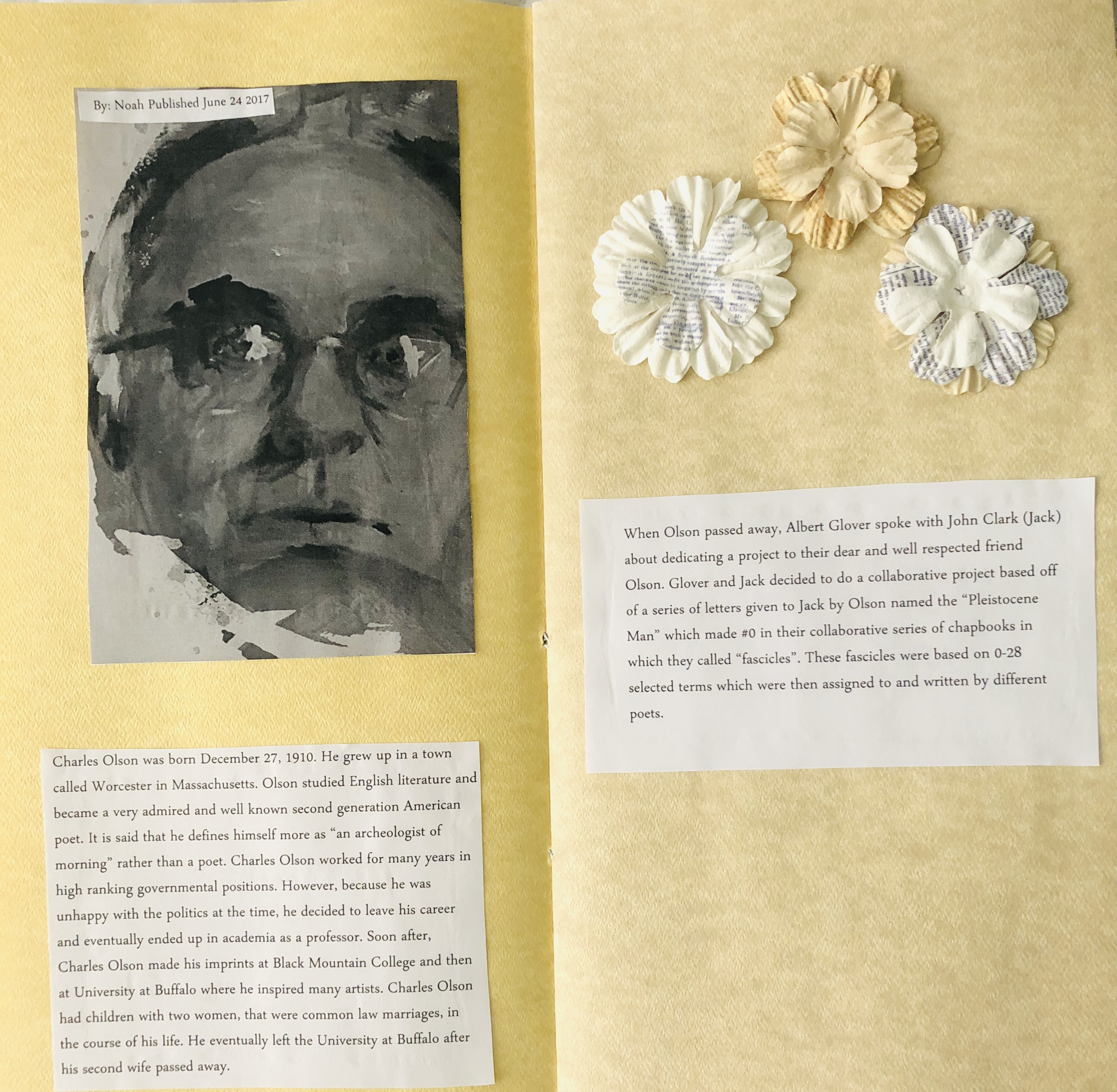 "Pages 3-4: On the third page is a photo of Charles Olson and includes a brief description of his life. On the fourth page, are some cloth or paper like flowers also purchased at Michaels as well as a description of ""The Curriculum of the Soul"" collaborative project dedicated to Olson after he passed away."