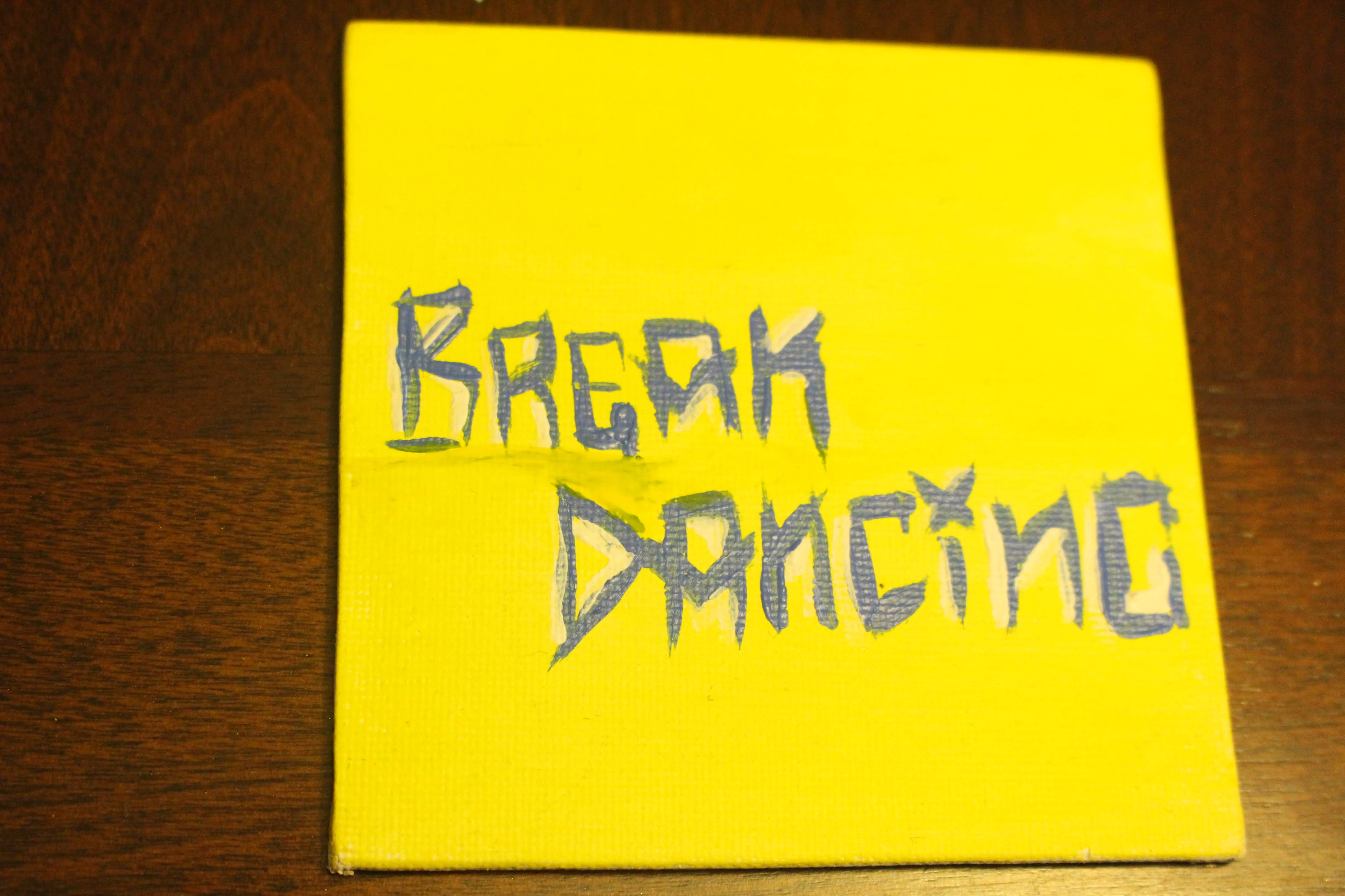 "This is a painting of the word 'break dancing' on a mini canvas. This word represents one of the 'four elements of hip hop""."